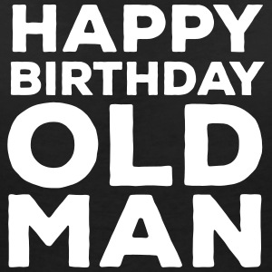 Happy Birthday Old Man Camisetas - Camiseta con escote en pico mujer