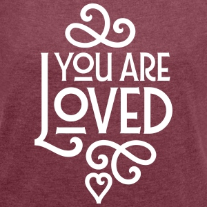 You Are Loved T-Shirts - Frauen T-Shirt mit gerollten Ärmeln