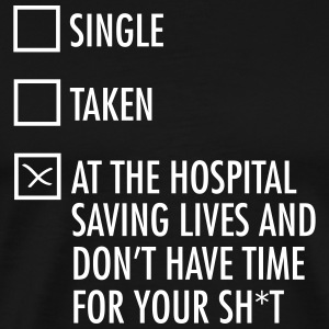Single - Taken - At The Hospital Saving Lives... T-Shirts - Männer Premium T-Shirt