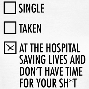 Single - Taken - At The Hospital Saving Lives... T-Shirts - Frauen T-Shirt
