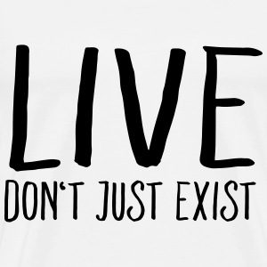 Live - Don't Just Exist T-shirts - Premium-T-shirt herr