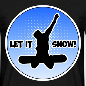 Snowboarding Let it Snow T-Shirts - Männer T-Shirt