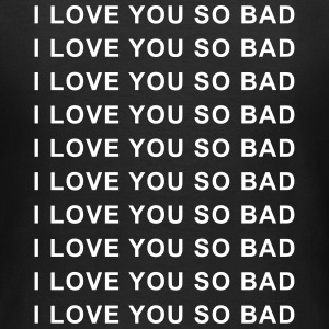 I love you so bad T-shirts - Vrouwen T-shirt