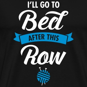 I'll Go To Bed After This Row T-Shirts - Männer Premium T-Shirt