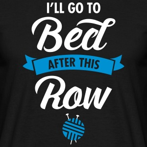 I'll Go To Bed After This Row T-shirts - Mannen T-shirt