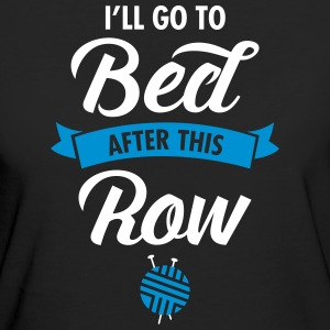 I'll Go To Bed After This Row T-Shirts - Women's Organic T-shirt