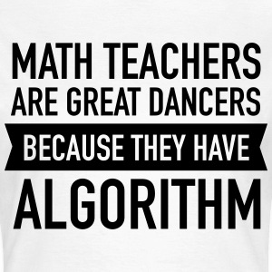 Math Teachers Are Great Dancers... T-Shirts - Frauen T-Shirt
