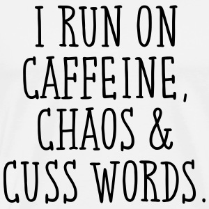 I Run On Caffeine, Chaos & Cuss Words. T-Shirts - Männer Premium T-Shirt