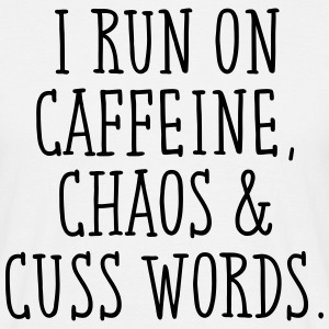 I Run On Caffeine, Chaos & Cuss Words. T-Shirts - Männer T-Shirt