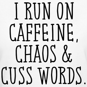I Run On Caffeine, Chaos & Cuss Words. Tee shirts - T-shirt Bio Femme