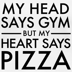 My Head Says Gym But My Heart Says Pizza T-shirts - Vrouwen Premium T-shirt