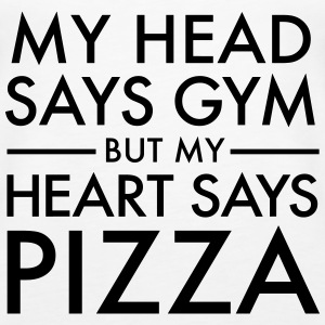 My Head Says Gym But My Heart Says Pizza Tops - Women's Premium Tank Top