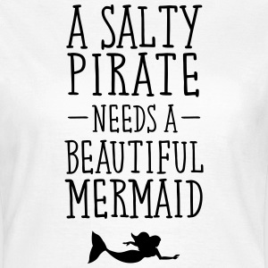 A Salty Pirate Needs A Beautiful Mermaid Camisetas - Camiseta mujer