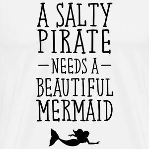 A Salty Pirate Needs A Beautiful Mermaid T-Shirts - Men's Premium T-Shirt