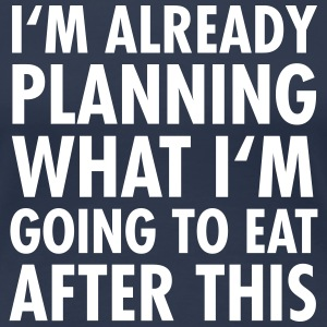 I'm Already Planning What I'm Going To Eat... T-Shirts - Women's Premium T-Shirt