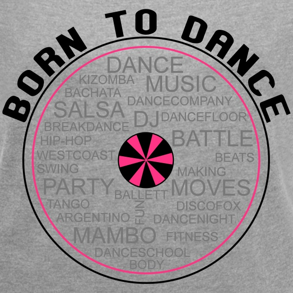 Words of Dance  - Born to Dance T-Shirts - Frauen T-Shirt mit gerollten Ärmeln