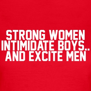 Strong women intimidate boys.. and excite men T-Shirts - Women's T-Shirt