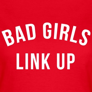 Bad girls link up T-shirts - Vrouwen T-shirt