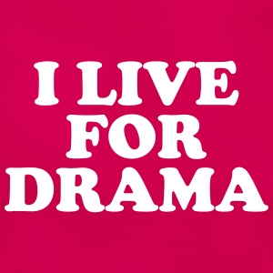 I live for drama T-shirts - Vrouwen T-shirt
