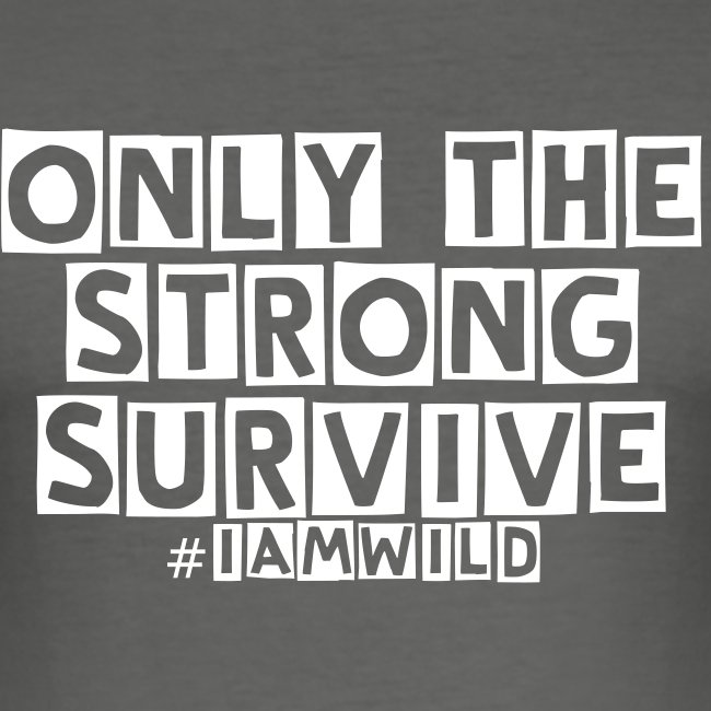 only the strong survive #iamwild