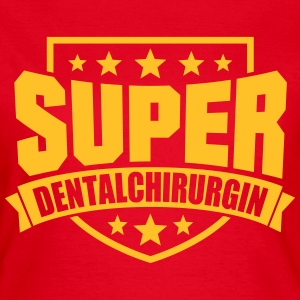 Super Dentalchirurgin T-Shirts - Frauen T-Shirt