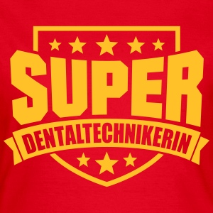 Super Dentaltechnikerin T-Shirts - Frauen T-Shirt