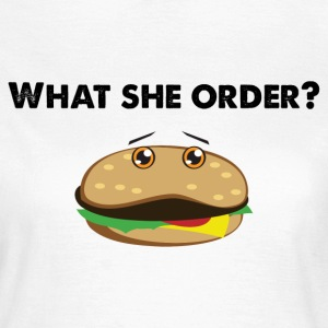 What she order? T-Shirts - Women's T-Shirt