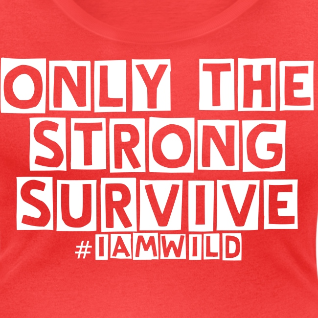Only the strong survive scoop neck #iamwild