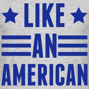 Like An American T-Shirts - Men's T-Shirt