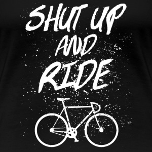 Shut Up And Ride T-shirts - Vrouwen Premium T-shirt