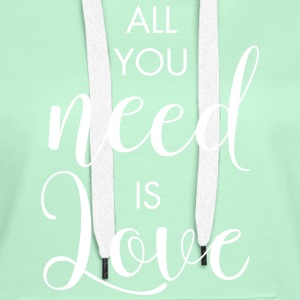 ALL YOU NEED IS LOVE Sweat-shirts - Sweat-shirt à capuche Premium pour femmes