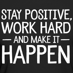 Stay Positive, Work Hard And Make It Happen T-shirts - Organic damer