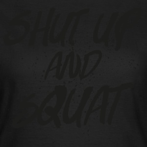 Shut Up And Squat T-Shirts - Frauen T-Shirt