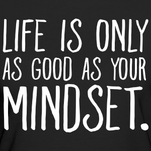 Life Is Only As Good As Your Mindset. T-Shirts - Frauen Bio-T-Shirt