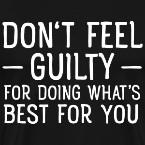 Don't Feel Guilty For Doing What's Good For You T-Shirts - Männer Premium T-Shirt