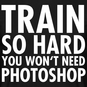 Train So Hard You Won't Need Photoshop T-Shirts - Männer T-Shirt