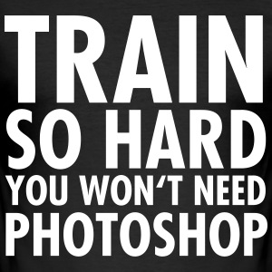 Train So Hard You Won't Need Photoshop Camisetas - Camiseta ajustada hombre