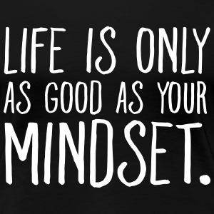 Life Is Only As Good As Your Mindset. T-Shirts - Women's Premium T-Shirt