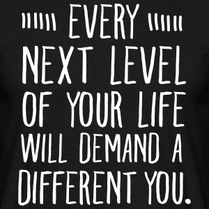 Every Next Level Of Your Life Will Demand... T-shirts - Mannen T-shirt