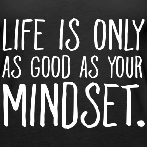 Life Is Only As Good As Your Mindset. Toppar - Premiumtanktopp dam