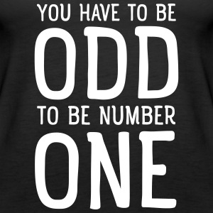 You Have To Be Odd To Be Number One Toppar - Premiumtanktopp dam