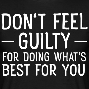 Don't Feel Guilty For Doing What's Good For You T-Shirts - Men's T-Shirt