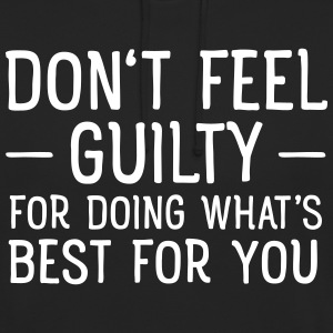 Don't Feel Guilty For Doing What's Good For You Sweat-shirts - Sweat-shirt à capuche unisexe