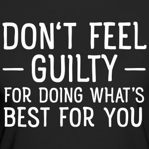 Don't Feel Guilty For Doing What's Good For You T-Shirts - Women's Organic T-shirt