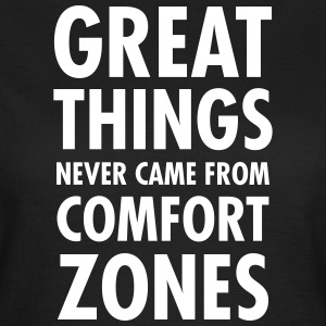Great Things Never Came From Comfort Zones T-shirts - Vrouwen T-shirt