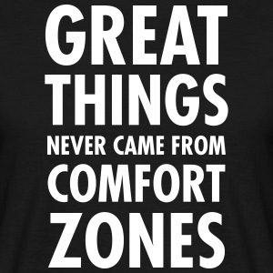 Great Things Never Came From Comfort Zones T-shirts - Mannen T-shirt