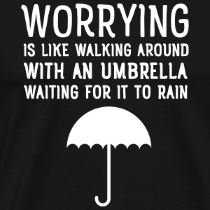 Worrying Is Like Walking Around With An Umbrella.. Tee shirts - T-shirt Premium Homme