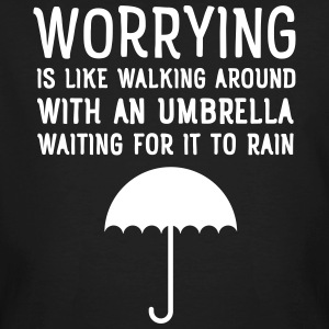 Worrying Is Like Walking Around With An Umbrella.. T-shirts - Ekologisk T-shirt herr