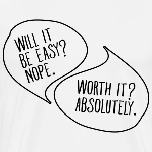 Not Easy But Worth It T-Shirts - Men's Premium T-Shirt