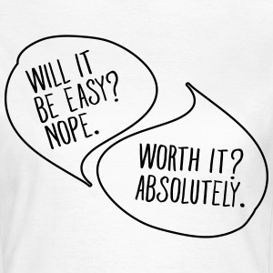 Not Easy But Worth It T-shirts - Vrouwen T-shirt